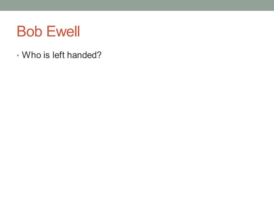Bob Ewell Who is left handed?