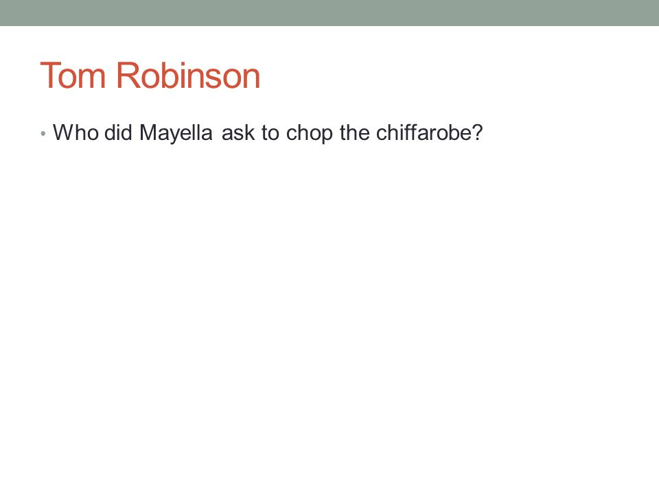 Tom Robinson Who did Mayella ask to chop the chiffarobe?