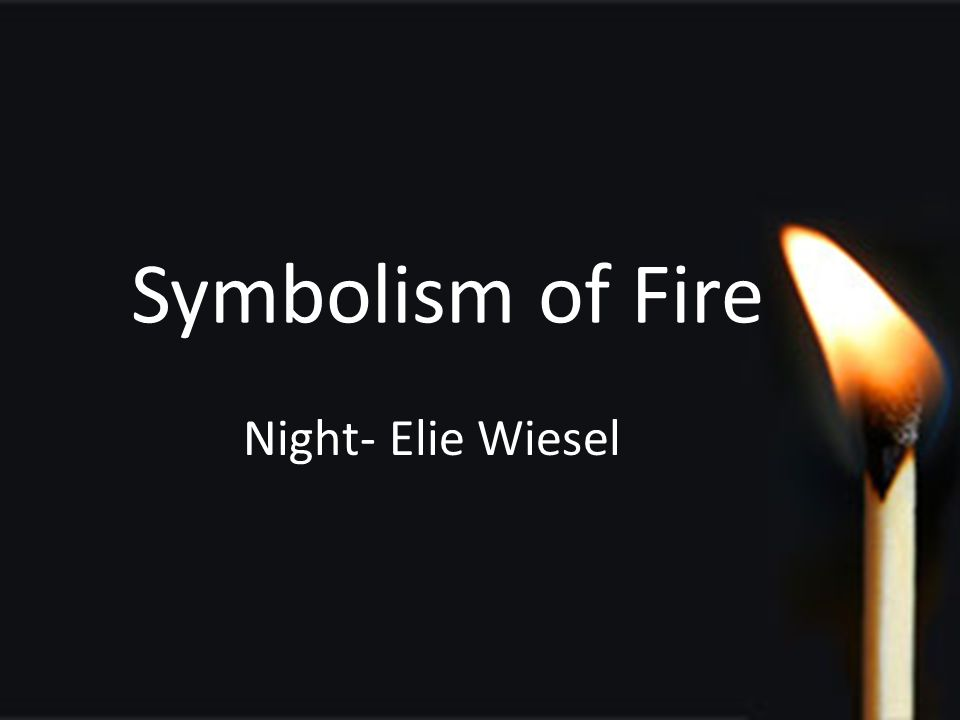 Symbolism Of Fire Night Elie Wiesel Weisels Purpose Ppt Download
