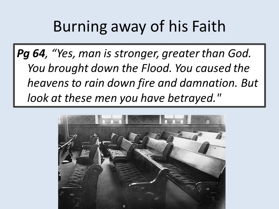 Burning away of his Faith Pg 64, Yes, man is stronger, greater than God.