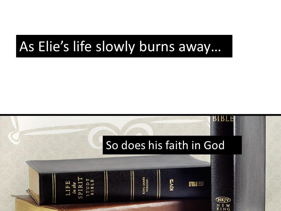 So does his faith in God As Elie's life slowly burns away…