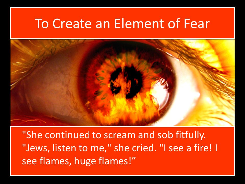 To Create an Element of Fear She continued to scream and sob fitfully.