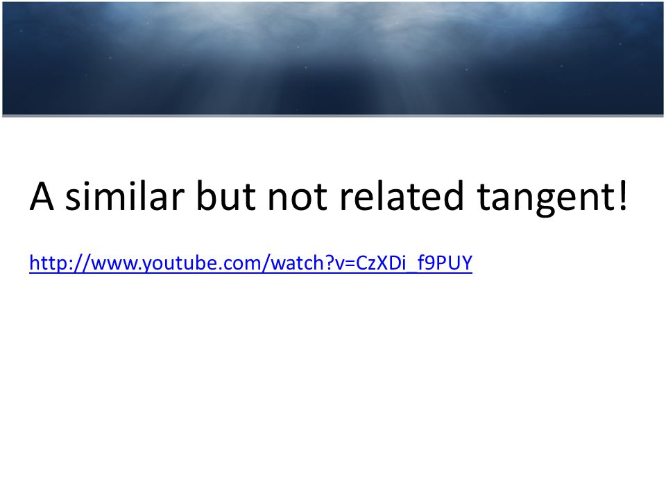 A similar but not related tangent! http://www.youtube.com/watch v=CzXDi_f9PUY