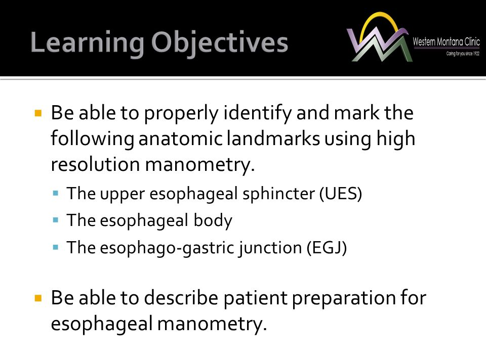  Be able to properly identify and mark the following anatomic landmarks using high resolution manometry.  The upper esophageal sphincter (UES)  The