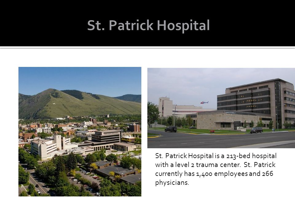 St. Patrick Hospital is a 213-bed hospital with a level 2 trauma center. St. Patrick currently has 1,400 employees and 266 physicians.