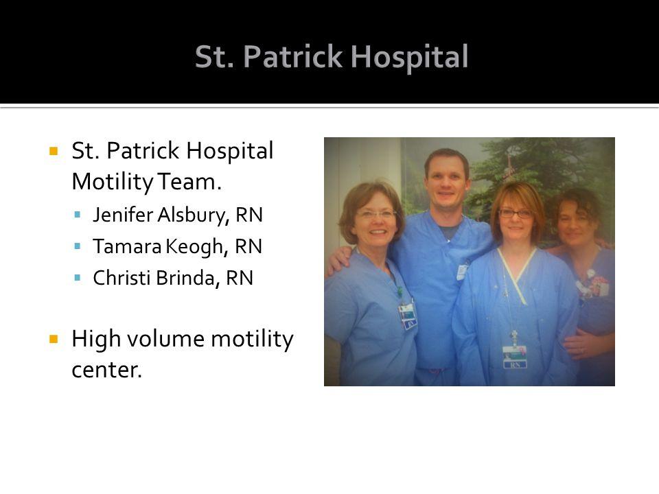  St. Patrick Hospital Motility Team.  Jenifer Alsbury, RN  Tamara Keogh, RN  Christi Brinda, RN  High volume motility center.