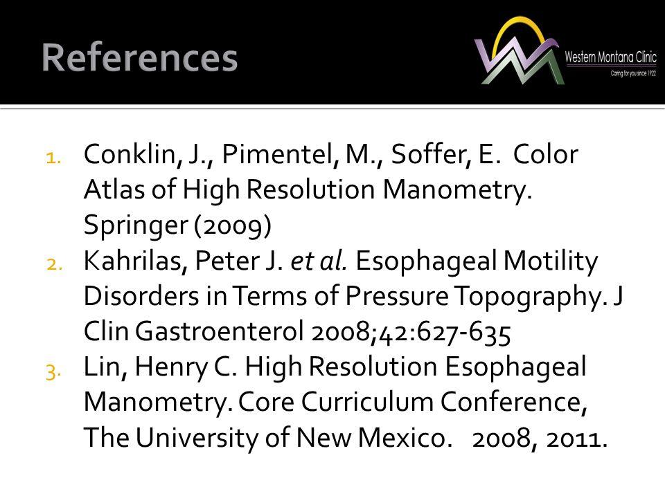 1. Conklin, J., Pimentel, M., Soffer, E. Color Atlas of High Resolution Manometry. Springer (2009) 2. Kahrilas, Peter J. et al. Esophageal Motility Di