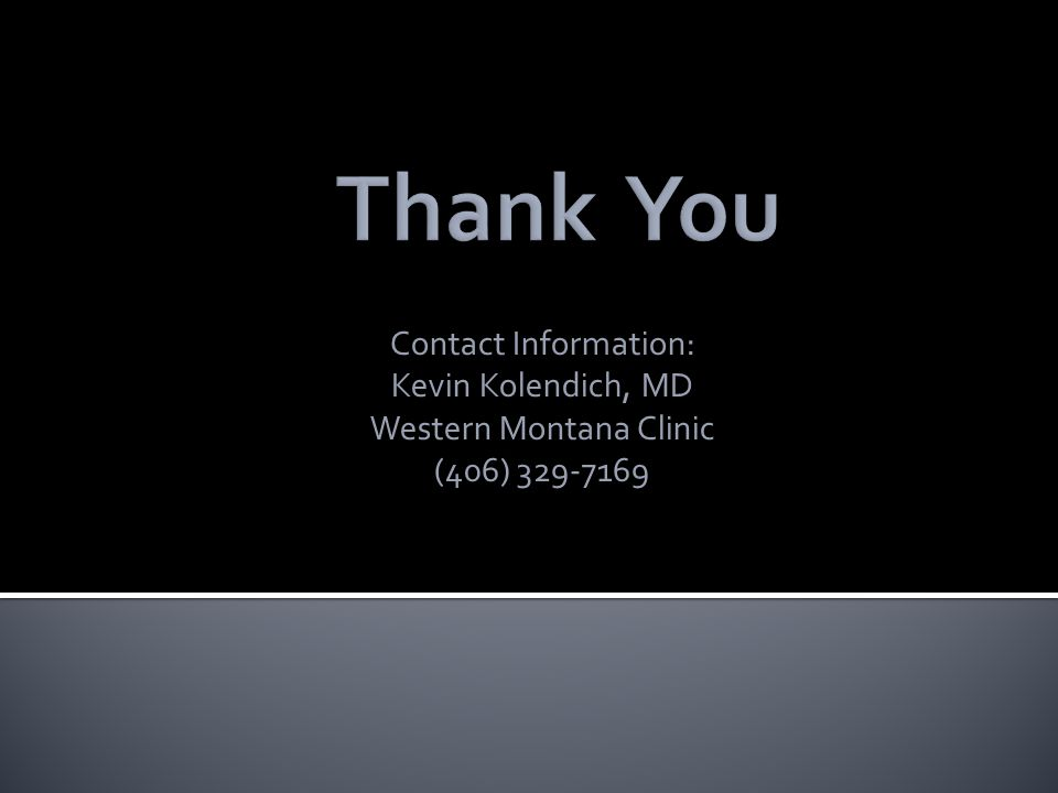 Contact Information: Kevin Kolendich, MD Western Montana Clinic (406) 329-7169
