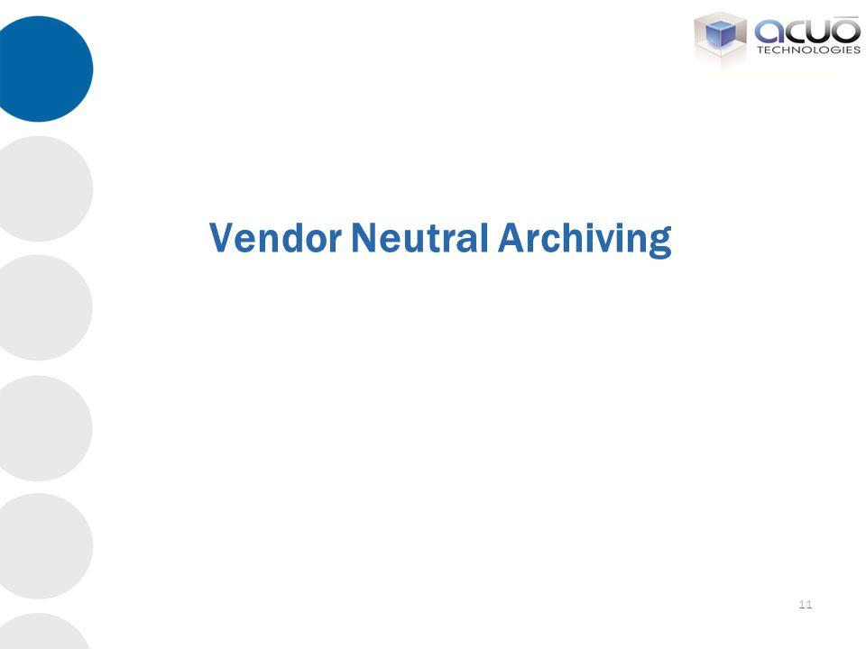 11 Vendor Neutral Archiving