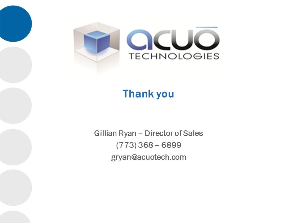 Thank you Gillian Ryan – Director of Sales (773) 368 – 6899 gryan@acuotech.com