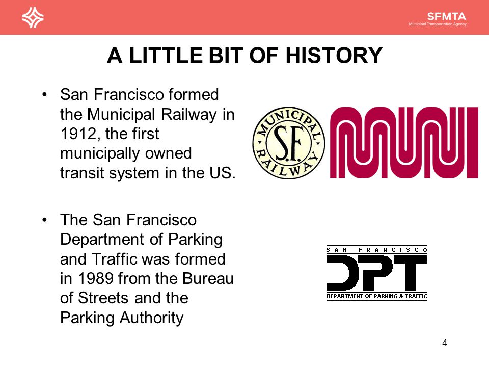 A LITTLE BIT OF HISTORY San Francisco formed the Municipal Railway in 1912, the first municipally owned transit system in the US.