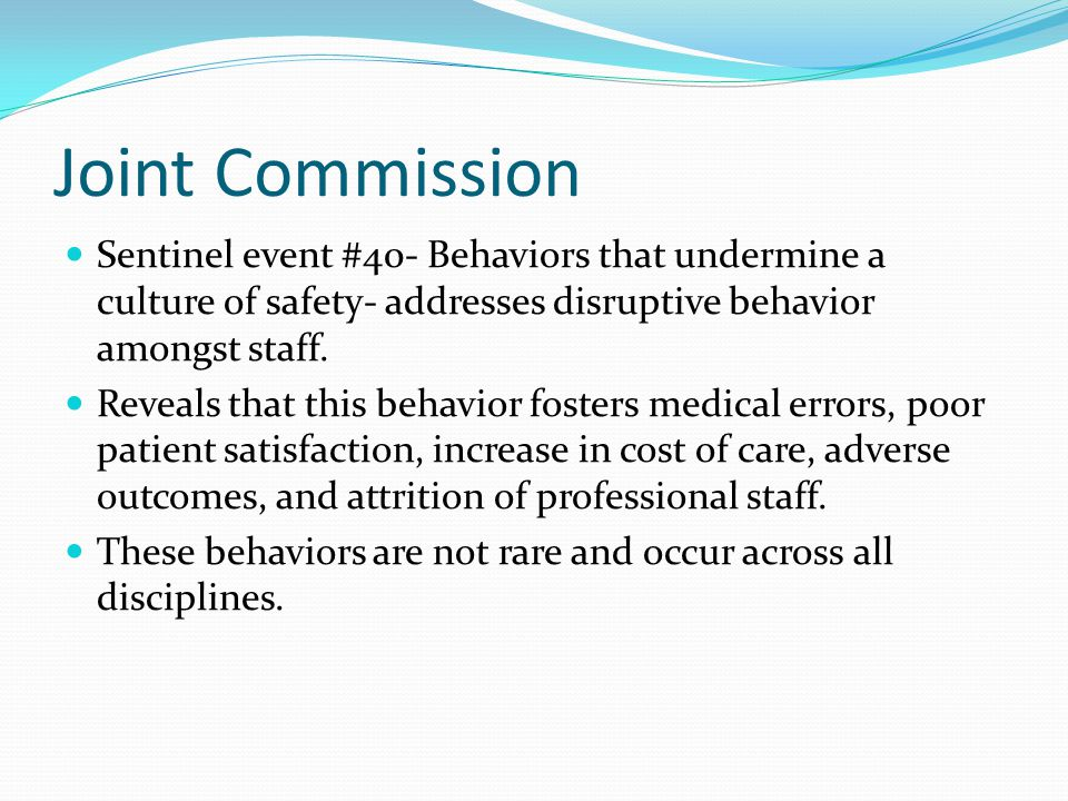 Joint Commission Sentinel event #40- Behaviors that undermine a culture of safety- addresses disruptive behavior amongst staff.