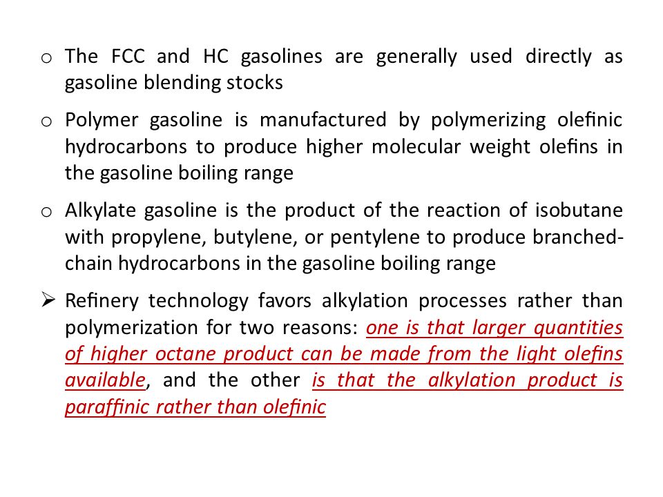 o The FCC and HC gasolines are generally used directly as gasoline blending stocks o Polymer gasoline is manufactured by polymerizing olefinic hydrocar