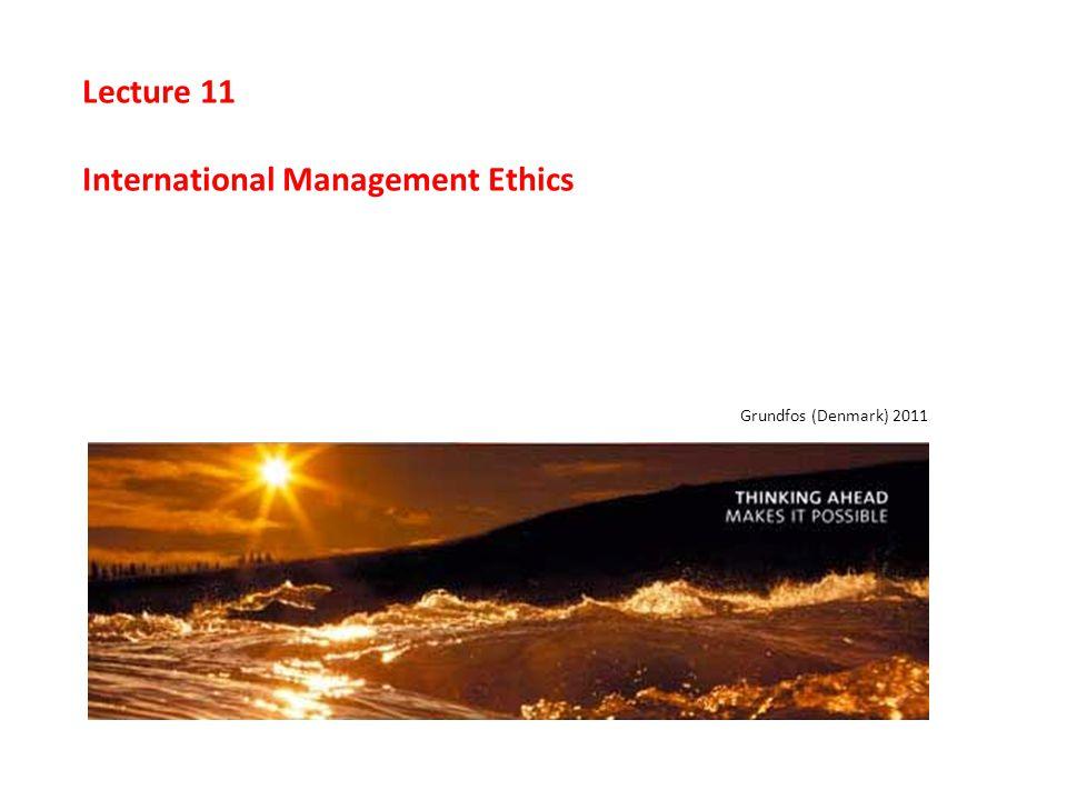 Lecture 11 International Management Ethics Grundfos (Denmark) 2011