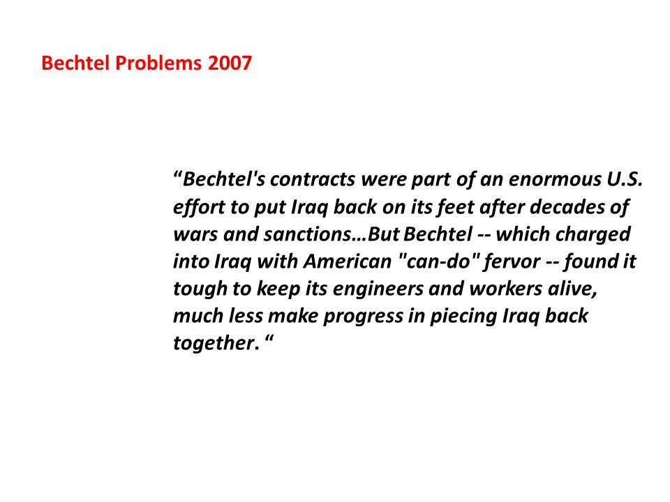 """""""Bechtel's contracts were part of an enormous U.S. effort to put Iraq back on its feet after decades of wars and sanctions…But Bechtel -- which charge"""