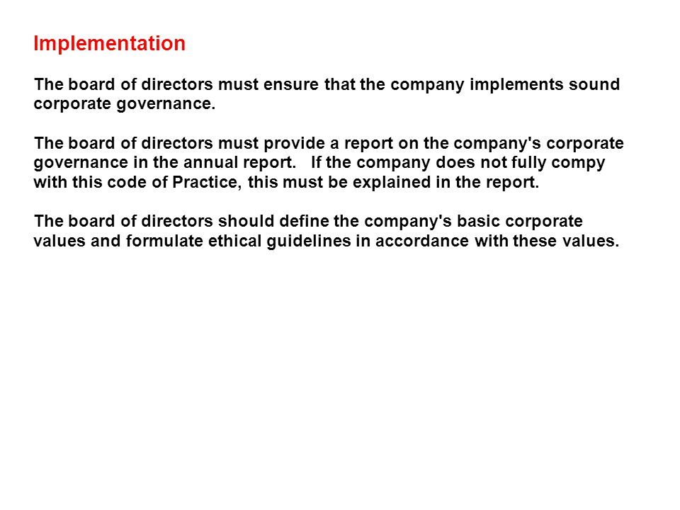 Implementation The board of directors must ensure that the company implements sound corporate governance.
