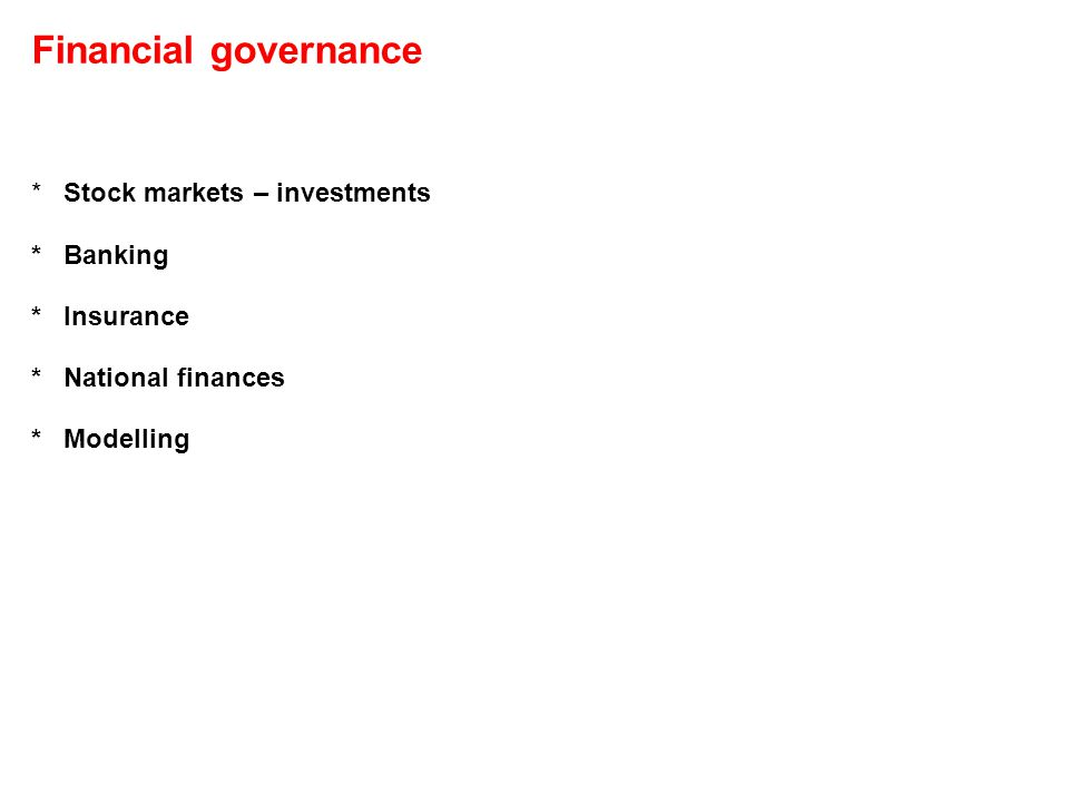 Financial governance * Stock markets – investments * Banking * Insurance * National finances * Modelling