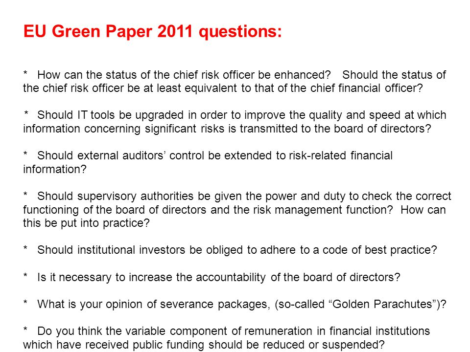 EU Green Paper 2011 questions: * How can the status of the chief risk officer be enhanced? Should the status of the chief risk officer be at least equ