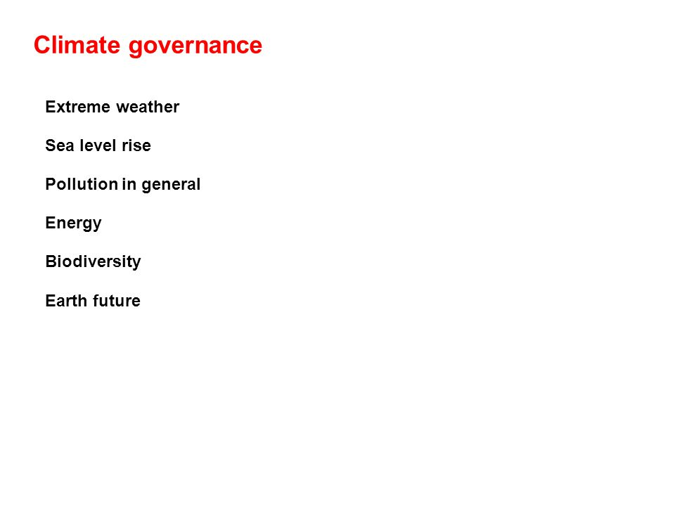 Climate governance Extreme weather Sea level rise Pollution in general Energy Biodiversity Earth future