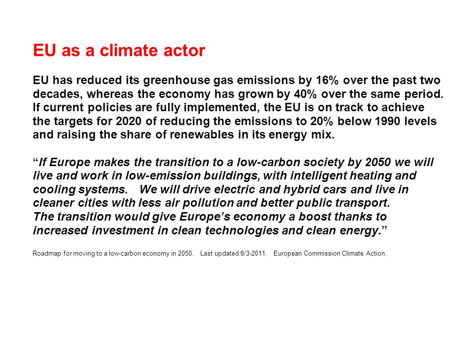 EU as a climate actor EU has reduced its greenhouse gas emissions by 16% over the past two decades, whereas the economy has grown by 40% over the same period.