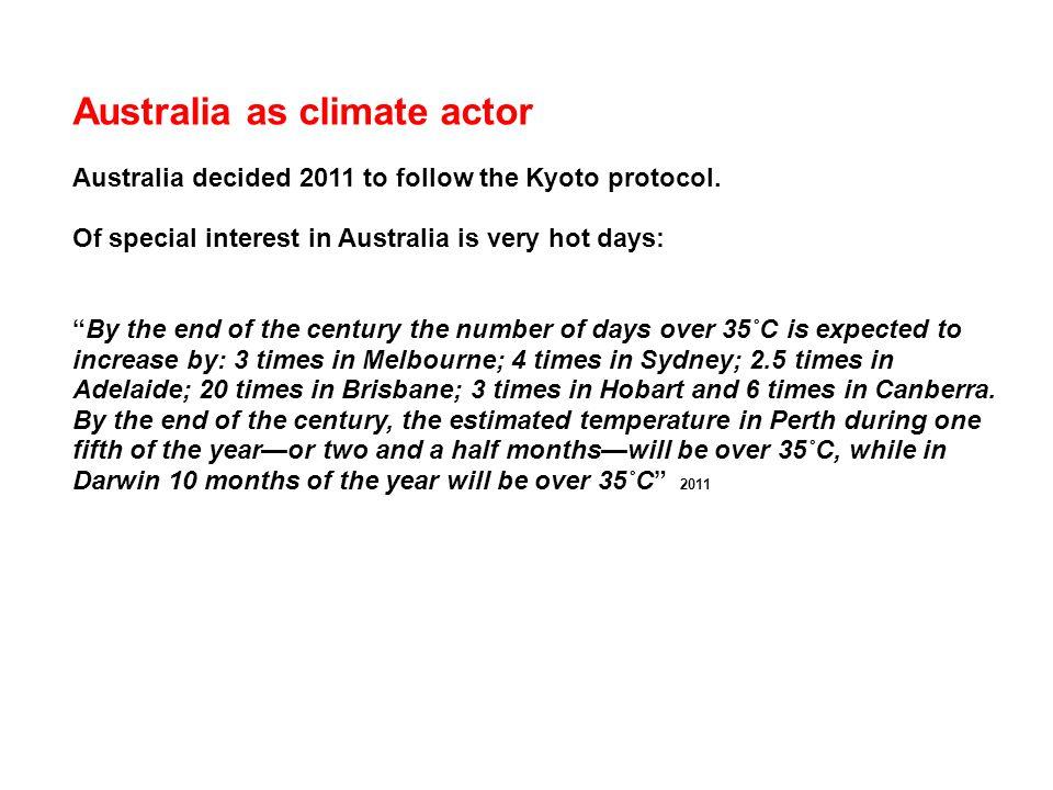 Australia as climate actor Australia decided 2011 to follow the Kyoto protocol.