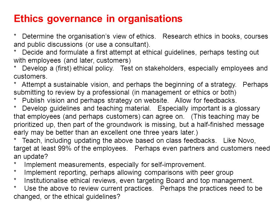 Ethics governance in organisations * Determine the organisation's view of ethics. Research ethics in books, courses and public discussions (or use a c