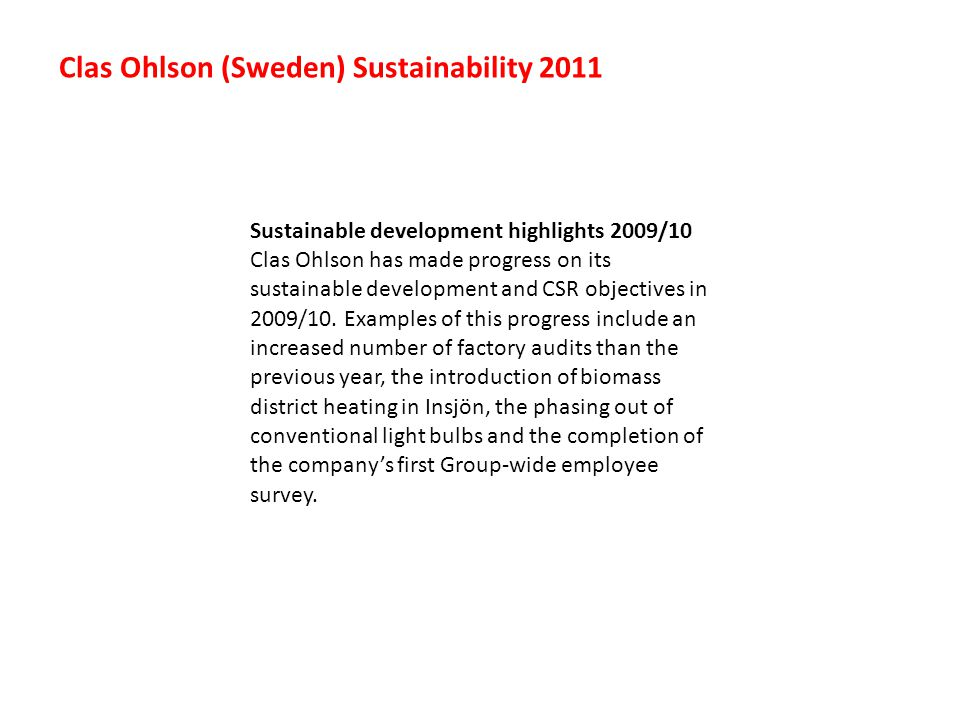 Sustainable development highlights 2009/10 Clas Ohlson has made progress on its sustainable development and CSR objectives in 2009/10. Examples of thi