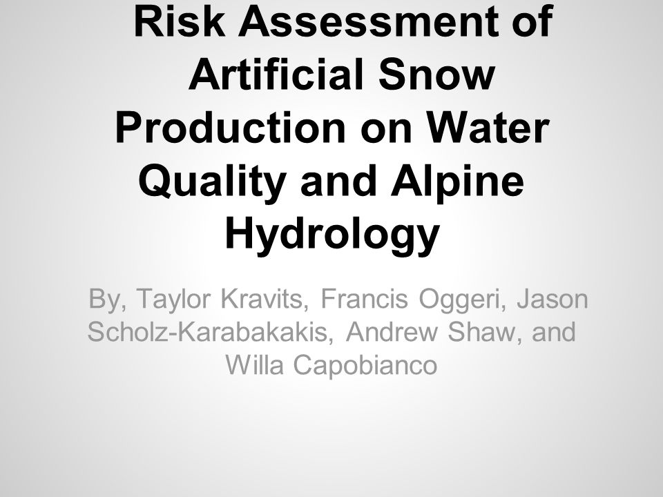 Risk Assessment of Artificial Snow Production on Water Quality and Alpine Hydrology By, Taylor Kravits, Francis Oggeri, Jason Scholz-Karabakakis, Andr