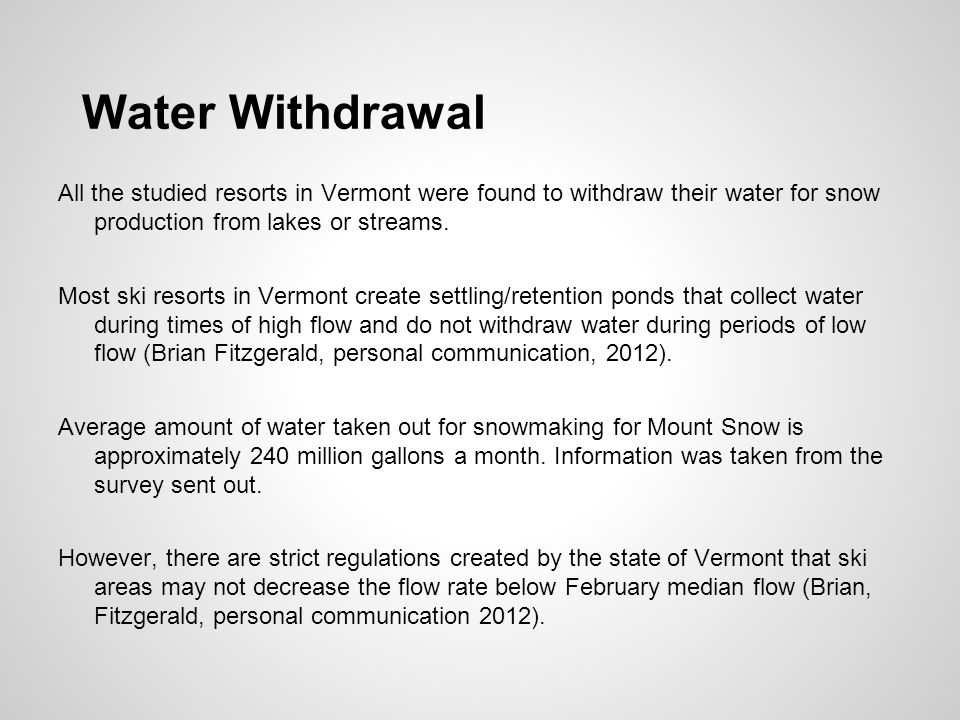 Water Withdrawal All the studied resorts in Vermont were found to withdraw their water for snow production from lakes or streams.