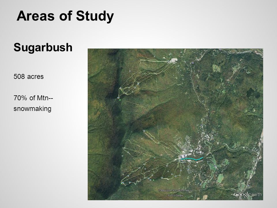 Areas of Study Sugarbush 508 acres 70% of Mtn-- snowmaking