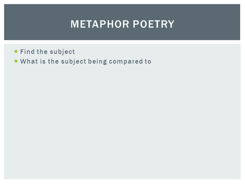  Find the subject  What is the subject being compared to METAPHOR POETRY