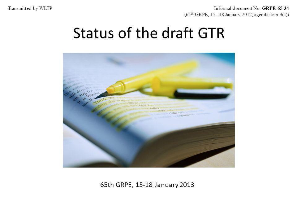 Status of the draft GTR 65th GRPE, 15-18 January 2013 Informal document No. GRPE-65-34 (65 th GRPE, 15 - 18 January 2012, agenda item 3(a)) Transmitte