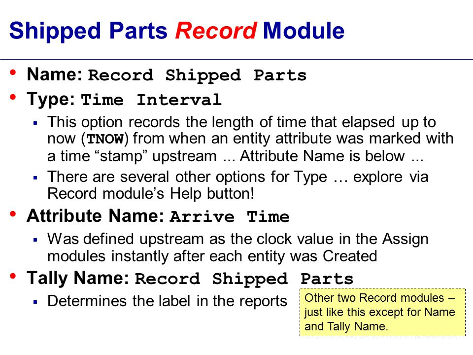 Shipped Parts Record Module Name: Record Shipped Parts Type: Time Interval  This option records the length of time that elapsed up to now ( TNOW ) from when an entity attribute was marked with a time stamp upstream...