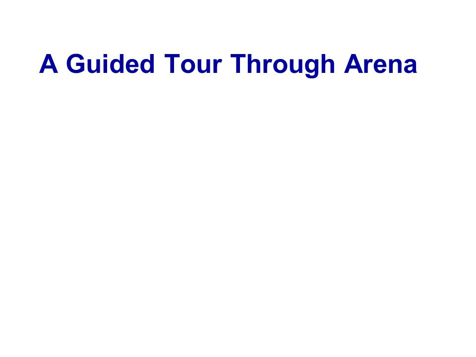A Guided Tour Through Arena