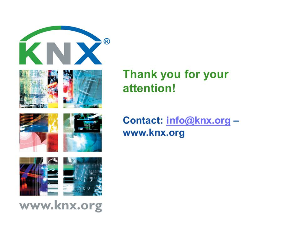 Thank you for your attention! Contact: info@knx.org – www.knx.orginfo@knx.org