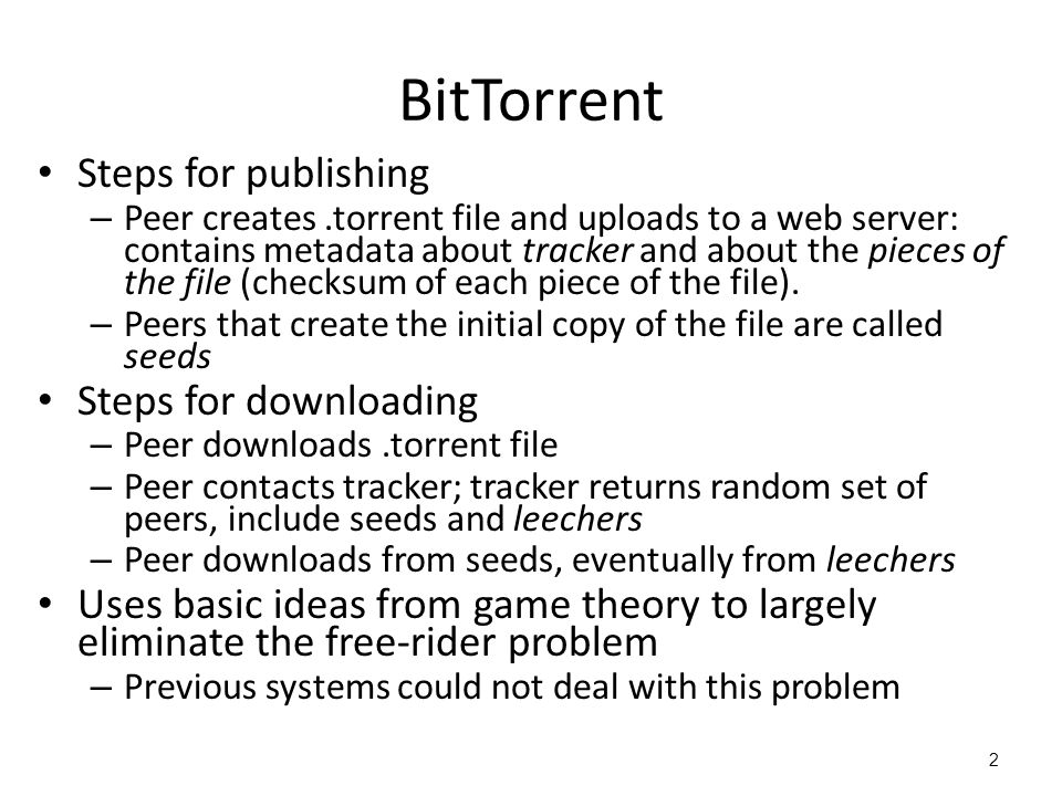 2 BitTorrent Steps for publishing – Peer creates.torrent file and uploads to a web server: contains metadata about tracker and about the pieces of the file (checksum of each piece of the file).