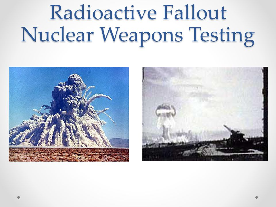 Radioactive Fallout Nuclear Weapons Testing