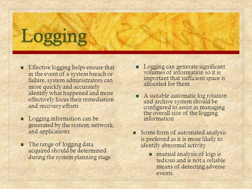 Logging Logging can generate significant volumes of information so it is important that sufficient space is allocated for them A suitable automatic lo