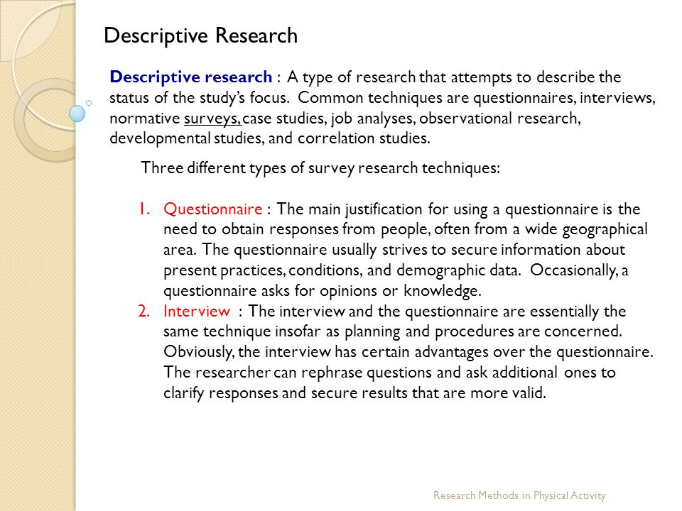Research Methods in Physical Activity Descriptive Research Descriptive research : A type of research that attempts to describe the status of the study