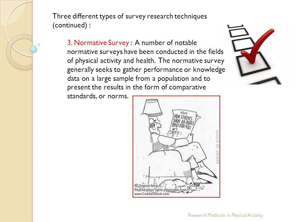 Research Methods in Physical Activity Three different types of survey research techniques (continued) : 3. Normative Survey : A number of notable norm