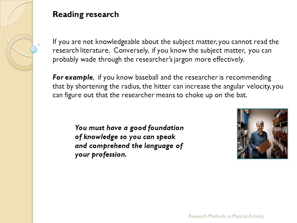 Reading research If you are not knowledgeable about the subject matter, you cannot read the research literature. Conversely, if you know the subject m