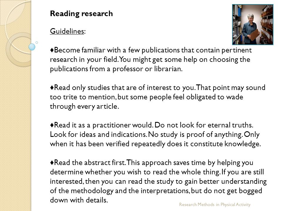 Reading research Guidelines: ♦ Become familiar with a few publications that contain pertinent research in your field. You might get some help on choos