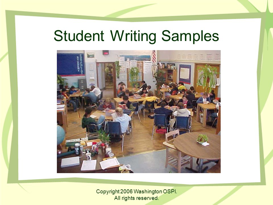 Copyright 2006 Washington OSPI. All rights reserved. Student Writing Samples