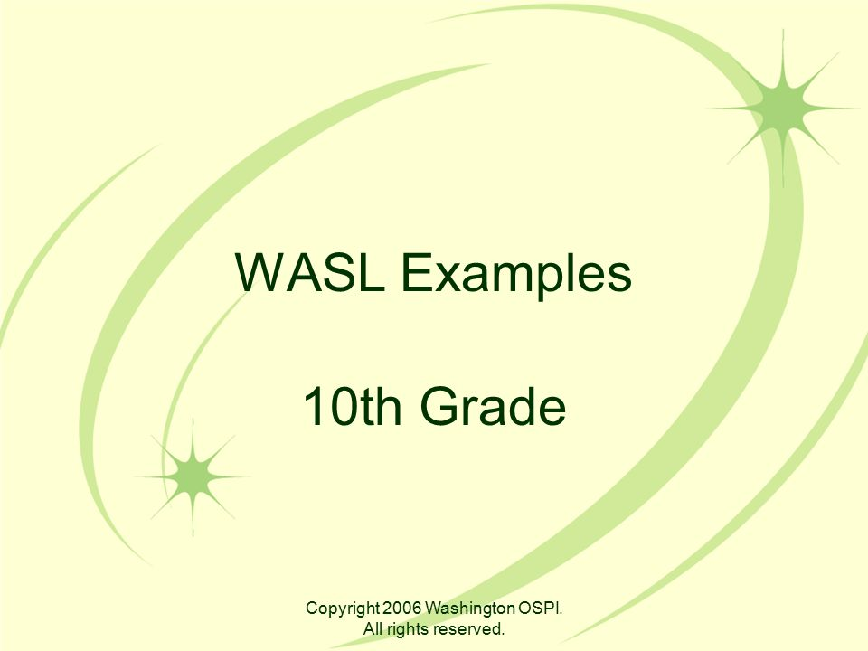 Copyright 2006 Washington OSPI. All rights reserved. WASL Examples 10th Grade