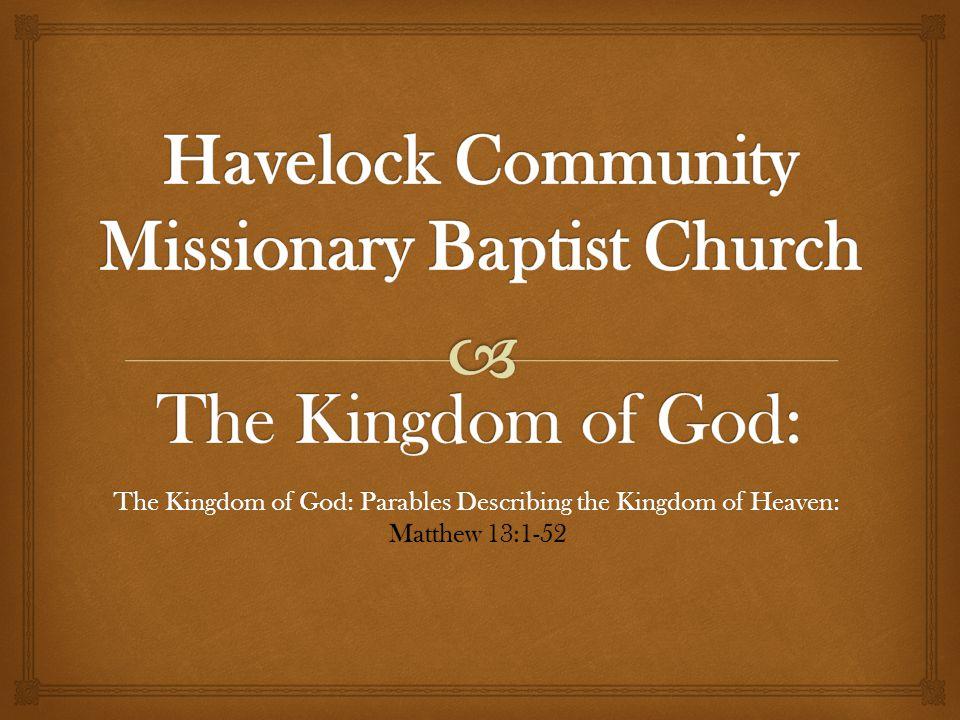 The Kingdom of God: Parables Describing the Kingdom of Heaven: Matthew 13:1-52