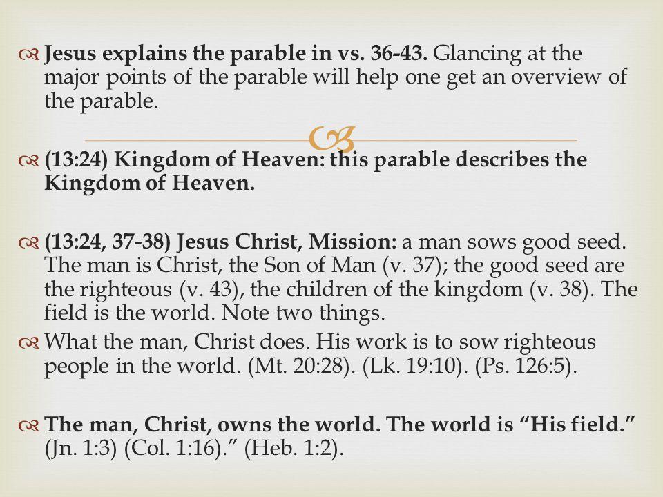   Jesus explains the parable in vs. 36-43.