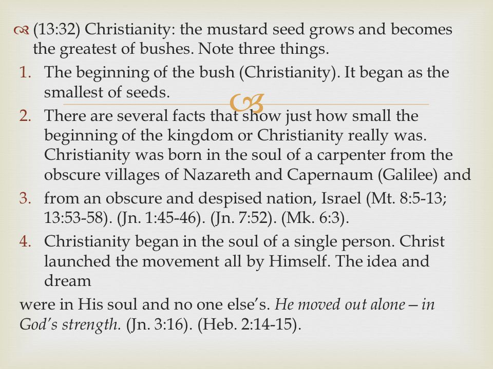   (13:32) Christianity: the mustard seed grows and becomes the greatest of bushes.