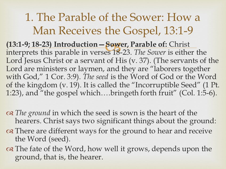  (13:1-9; 18-23) Introduction—Sower, Parable of: Christ interprets this parable in verses 18-23.