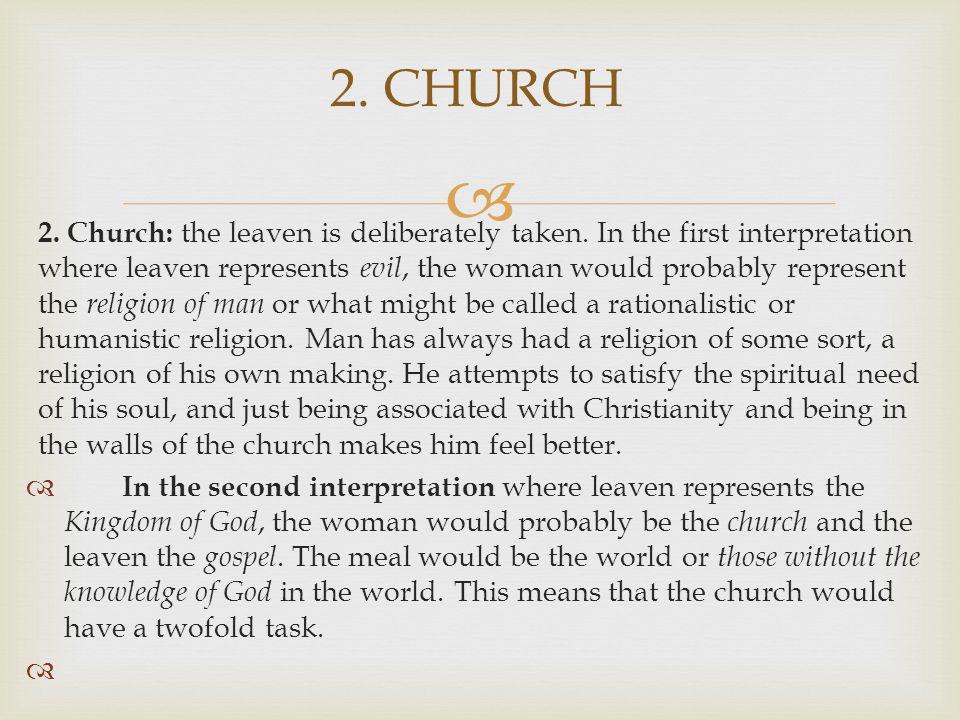  2. Church: the leaven is deliberately taken.