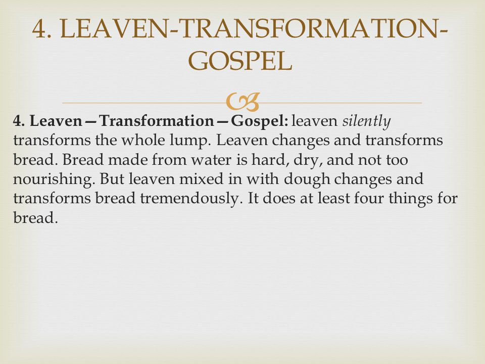  4. Leaven—Transformation—Gospel: leaven silently transforms the whole lump.